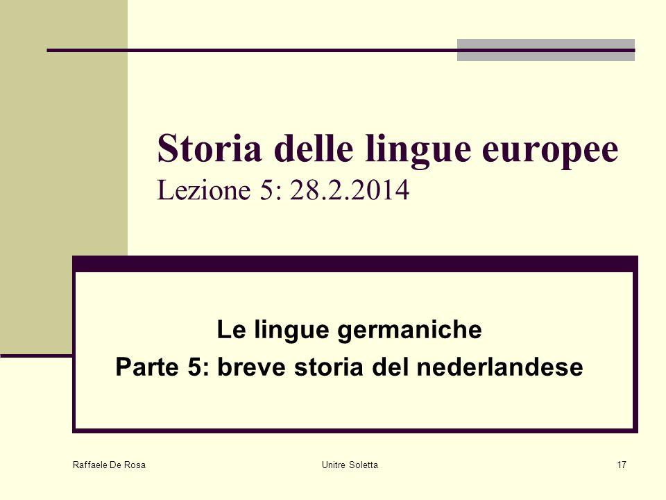 Raffaele De Rosa Unitre Soletta17 Storia delle lingue europee Lezione 5: 28.2.2014 Le lingue germaniche Parte 5: breve storia del nederlandese
