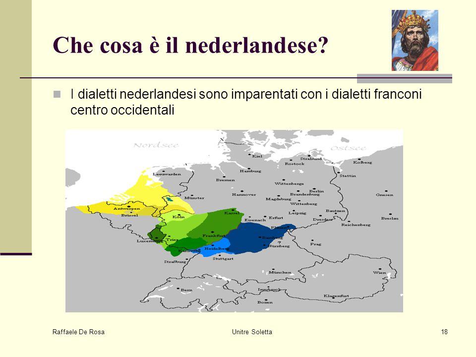 Raffaele De Rosa Unitre Soletta18 Che cosa è il nederlandese? I dialetti nederlandesi sono imparentati con i dialetti franconi centro occidentali
