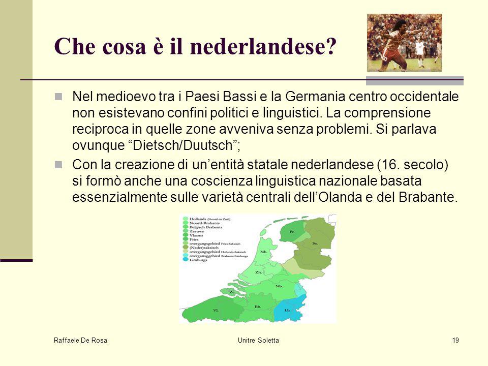 Raffaele De Rosa Unitre Soletta19 Che cosa è il nederlandese? Nel medioevo tra i Paesi Bassi e la Germania centro occidentale non esistevano confini p