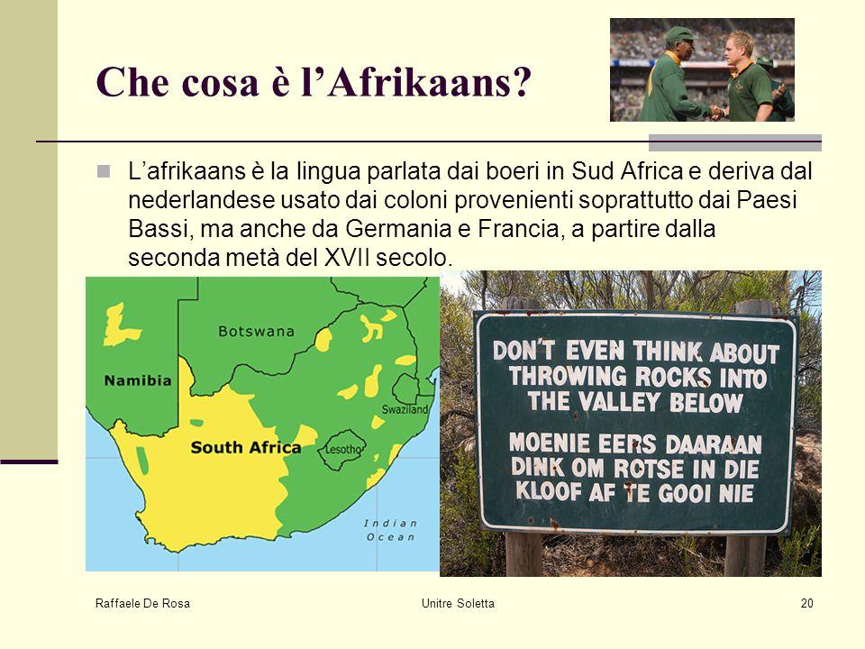 Raffaele De Rosa Unitre Soletta20 Che cosa è l'Afrikaans? L'afrikaans è la lingua parlata dai boeri in Sud Africa e deriva dal nederlandese usato dai