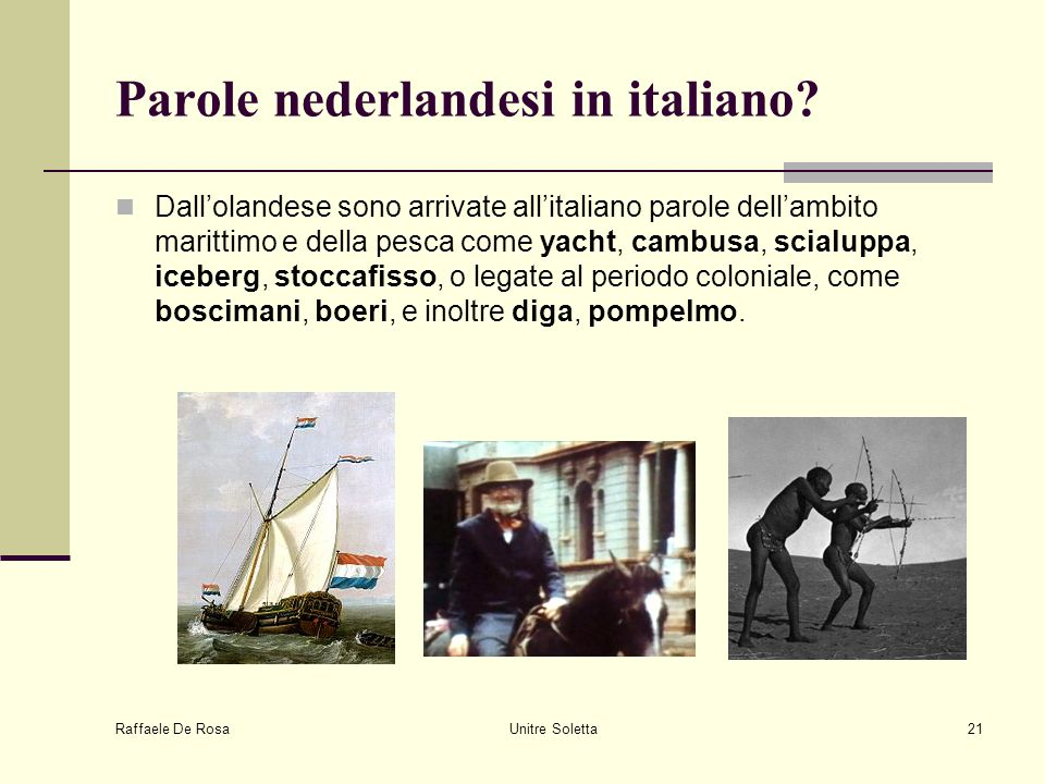 Raffaele De Rosa Unitre Soletta21 Parole nederlandesi in italiano? Dall'olandese sono arrivate all'italiano parole dell'ambito marittimo e della pesca