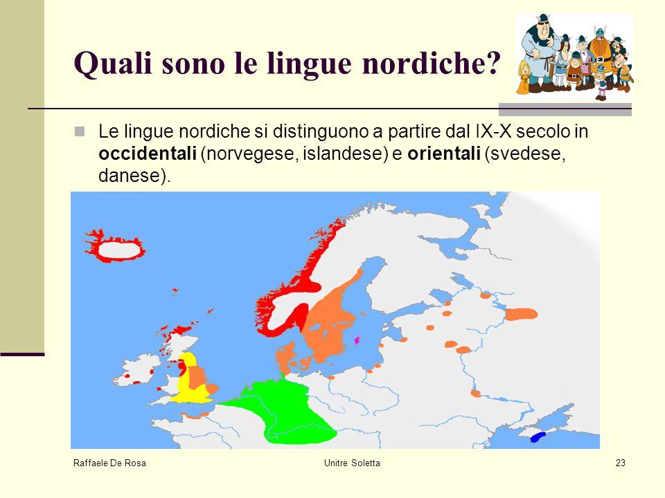 Raffaele De Rosa Unitre Soletta23 Quali sono le lingue nordiche? Le lingue nordiche si distinguono a partire dal IX-X secolo in occidentali (norvegese