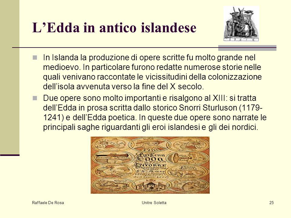 Raffaele De Rosa Unitre Soletta25 L'Edda in antico islandese In Islanda la produzione di opere scritte fu molto grande nel medioevo. In particolare fu