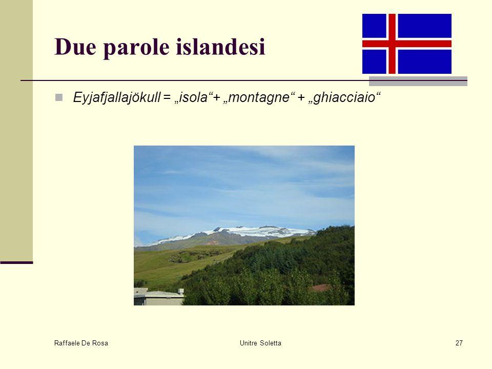 "Raffaele De Rosa Unitre Soletta27 Due parole islandesi Eyjafjallajökull = ""isola""+ ""montagne"" + ""ghiacciaio"""