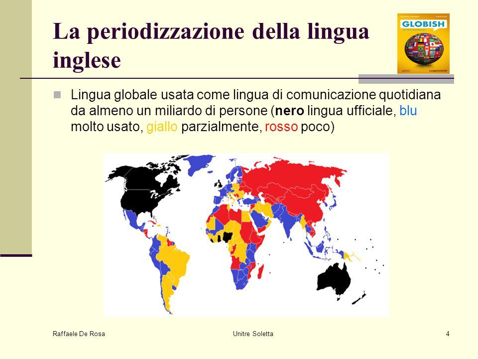 Raffaele De Rosa Unitre Soletta4 La periodizzazione della lingua inglese Lingua globale usata come lingua di comunicazione quotidiana da almeno un mil