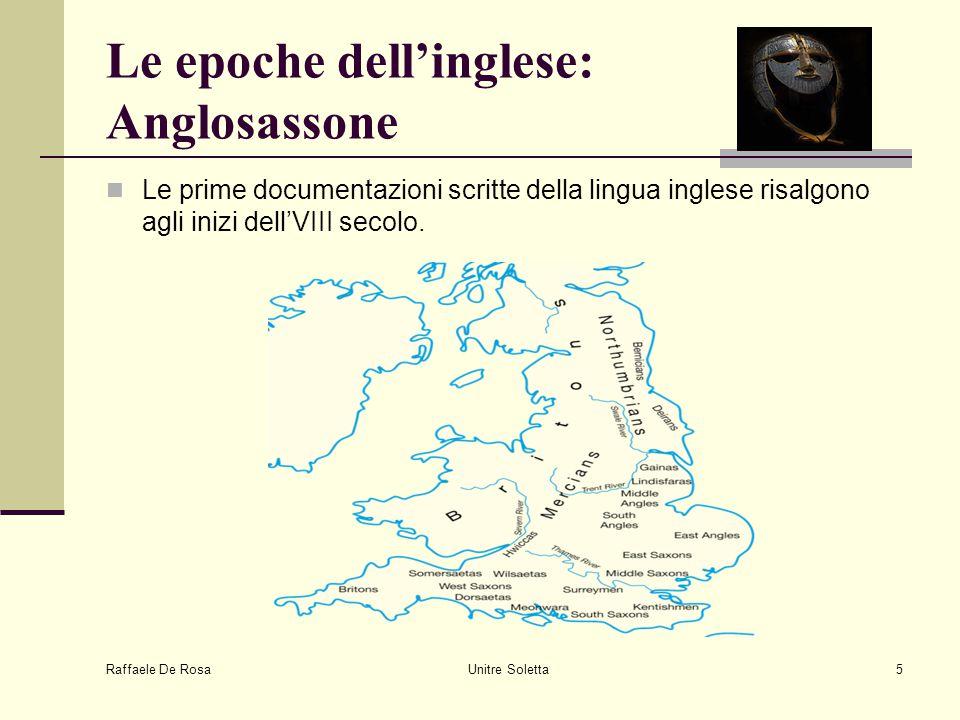 Raffaele De Rosa Unitre Soletta5 Le epoche dell'inglese: Anglosassone Le prime documentazioni scritte della lingua inglese risalgono agli inizi dell'V