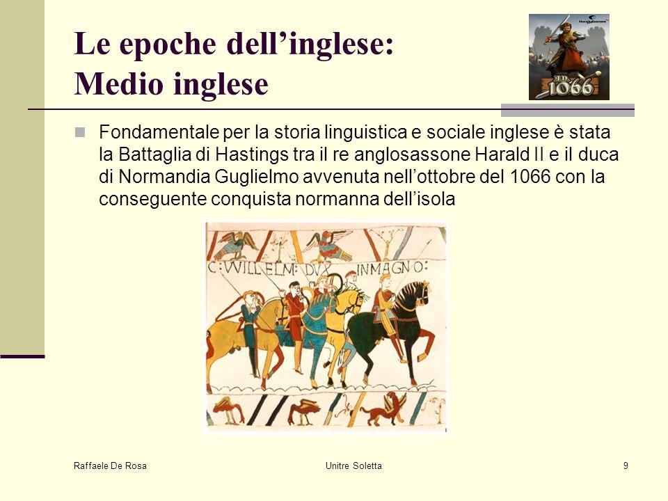 Raffaele De Rosa Unitre Soletta9 Le epoche dell'inglese: Medio inglese Fondamentale per la storia linguistica e sociale inglese è stata la Battaglia d