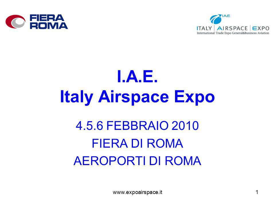 www.expoairspace.it1 I.A.E. Italy Airspace Expo 4.5.6 FEBBRAIO 2010 FIERA DI ROMA AEROPORTI DI ROMA