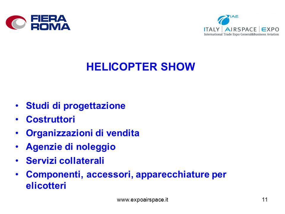 www.expoairspace.it11 HELICOPTER SHOW Studi di progettazione Costruttori Organizzazioni di vendita Agenzie di noleggio Servizi collaterali Componenti, accessori, apparecchiature per elicotteri