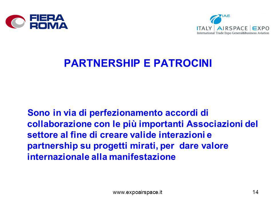 www.expoairspace.it14 PARTNERSHIP E PATROCINI Sono in via di perfezionamento accordi di collaborazione con le più importanti Associazioni del settore al fine di creare valide interazioni e partnership su progetti mirati, per dare valore internazionale alla manifestazione