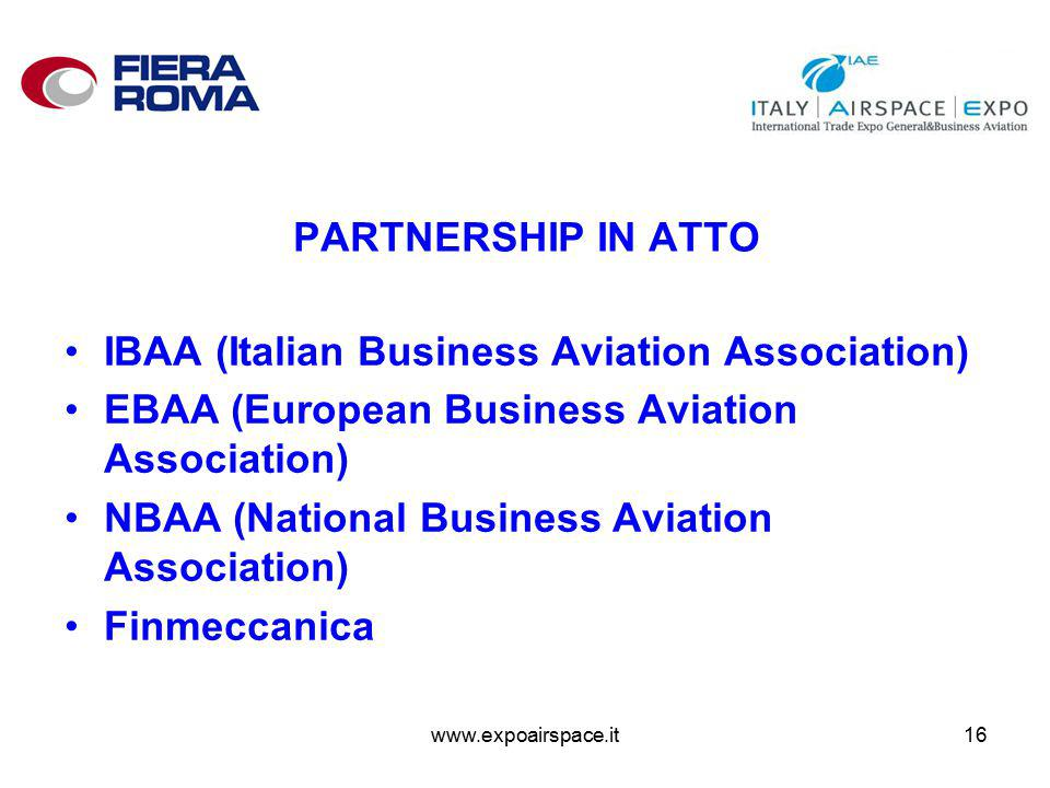 www.expoairspace.it16 PARTNERSHIP IN ATTO IBAA (Italian Business Aviation Association) EBAA (European Business Aviation Association) NBAA (National Business Aviation Association) Finmeccanica