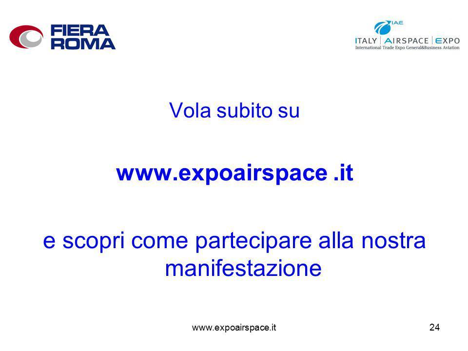 www.expoairspace.it24 Vola subito su www.expoairspace.it e scopri come partecipare alla nostra manifestazione