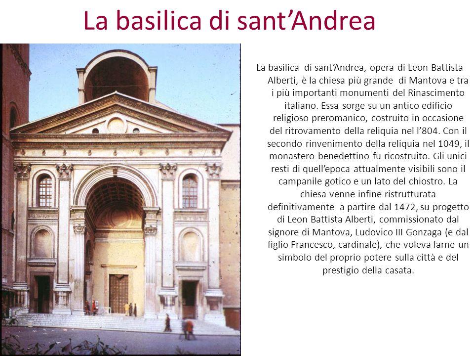 La basilica di sant'Andrea La basilica di sant'Andrea, opera di Leon Battista Alberti, è la chiesa più grande di Mantova e tra i più importanti monume