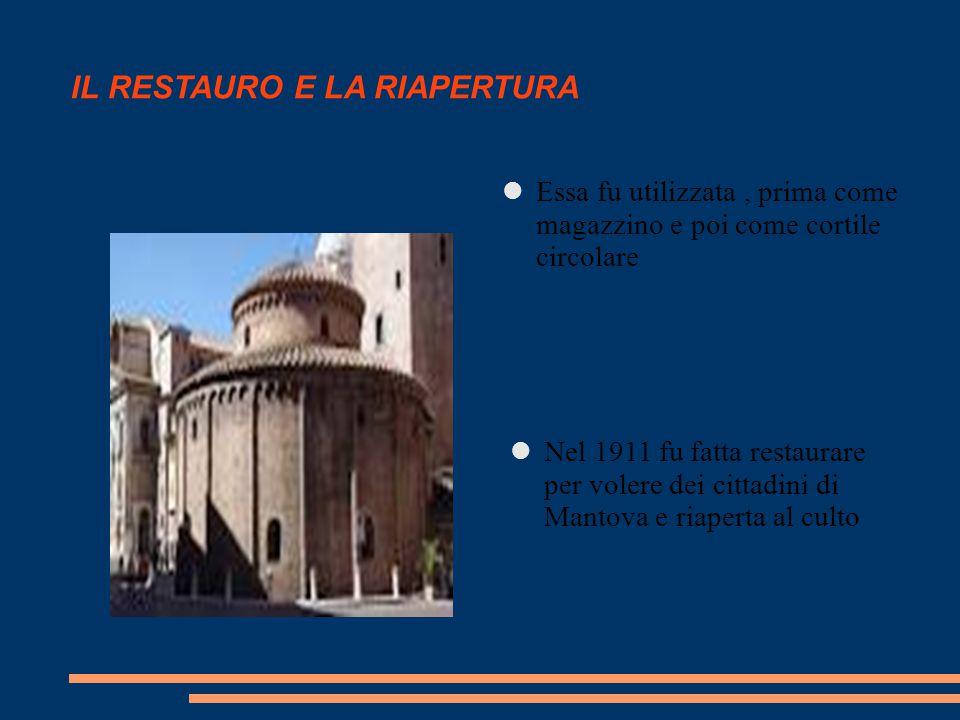 IL RESTAURO E LA RIAPERTURA Essa fu utilizzata, prima come magazzino e poi come cortile circolare Nel 1911 fu fatta restaurare per volere dei cittadin