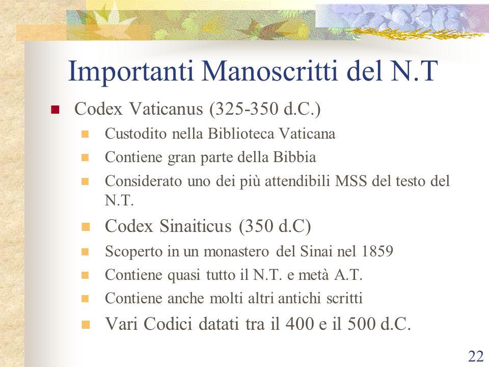 22 Importanti Manoscritti del N.T Codex Vaticanus (325-350 d.C.) Custodito nella Biblioteca Vaticana Contiene gran parte della Bibbia Considerato uno