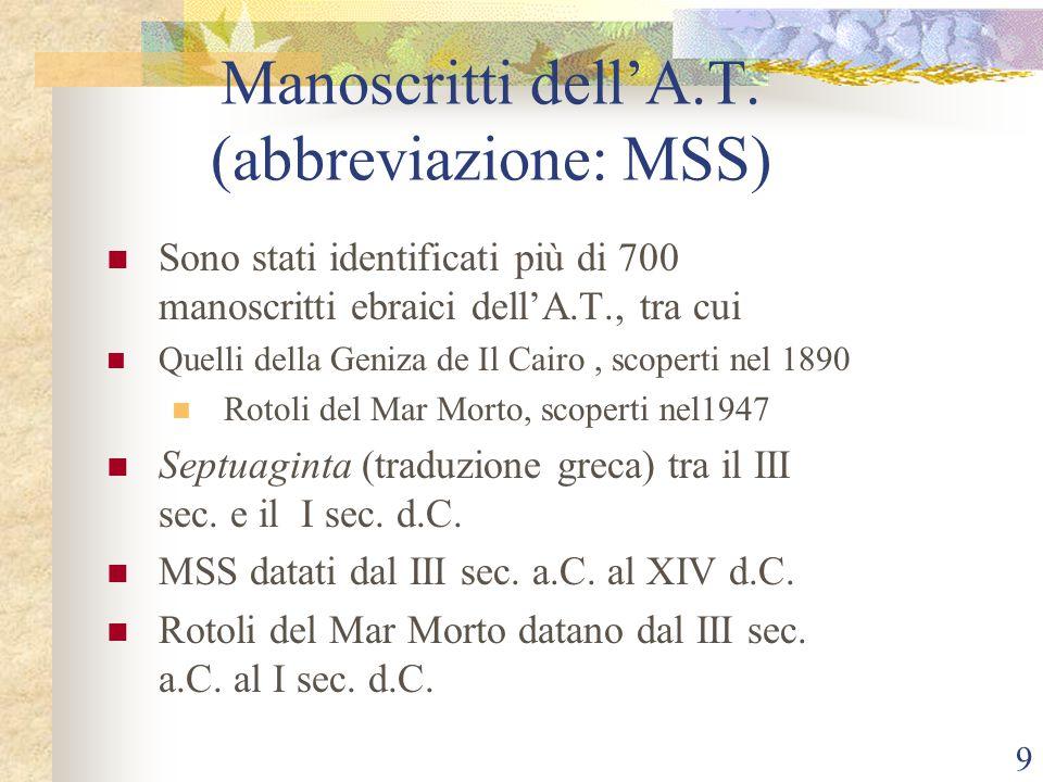 9 Manoscritti dell'A.T. (abbreviazione: MSS) Sono stati identificati più di 700 manoscritti ebraici dell'A.T., tra cui Quelli della Geniza de Il Cairo