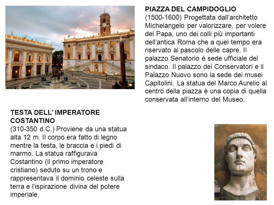 PIAZZA DEL CAMPIDOGLIO (1500-1600) Progettata dall'architetto Michelangelo per valorizzare, per volere del Papa, uno dei colli più importanti dell'ant