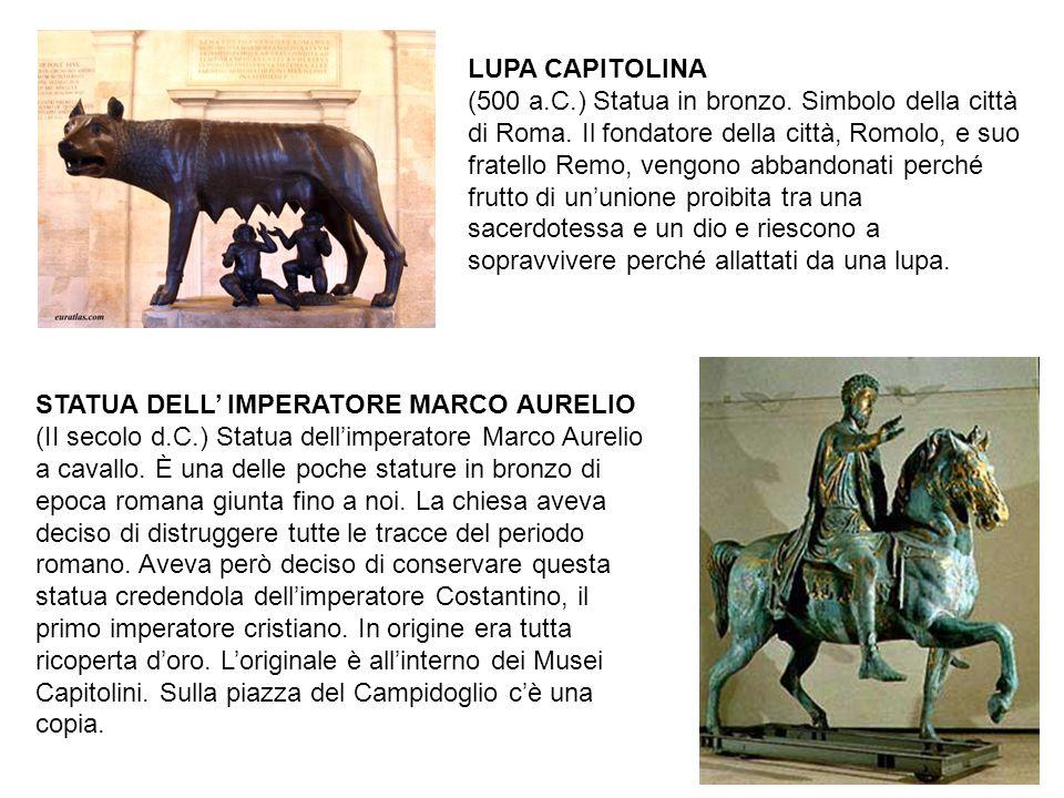 LUPA CAPITOLINA (500 a.C.) Statua in bronzo. Simbolo della città di Roma. Il fondatore della città, Romolo, e suo fratello Remo, vengono abbandonati p