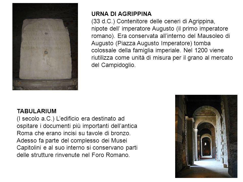 URNA DI AGRIPPINA (33 d.C.) Contenitore delle ceneri di Agrippina, nipote dell' imperatore Augusto (il primo imperatore romano). Era conservata all'in