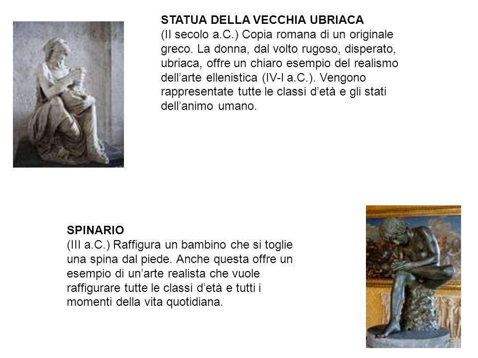STATUA DELLA VECCHIA UBRIACA (II secolo a.C.) Copia romana di un originale greco. La donna, dal volto rugoso, disperato, ubriaca, offre un chiaro esem