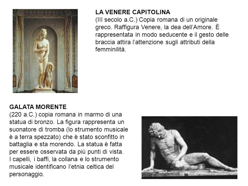 LA VENERE CAPITOLINA (III secolo a.C.) Copia romana di un originale greco. Raffigura Venere, la dea dell'Amore. È rappresentata in modo seducente e il