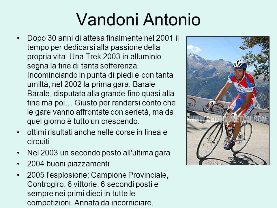 Vandoni Antonio Dopo 30 anni di attesa finalmente nel 2001 il tempo per dedicarsi alla passione della propria vita. Una Trek 2003 in alluminio segna l