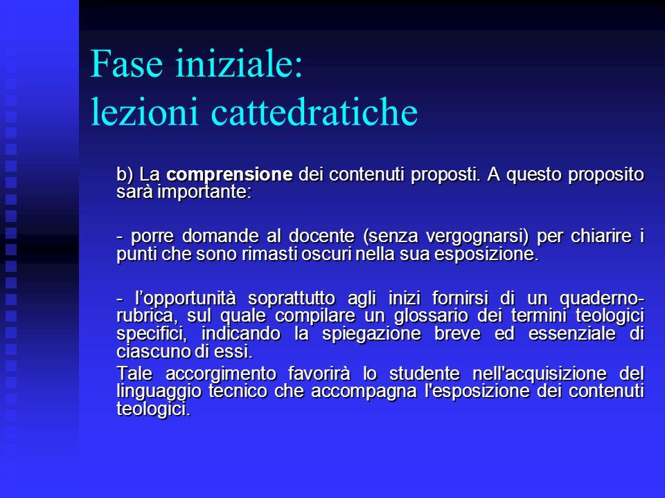 Fase iniziale: lezioni cattedratiche a) L ascolto attento della lezione.
