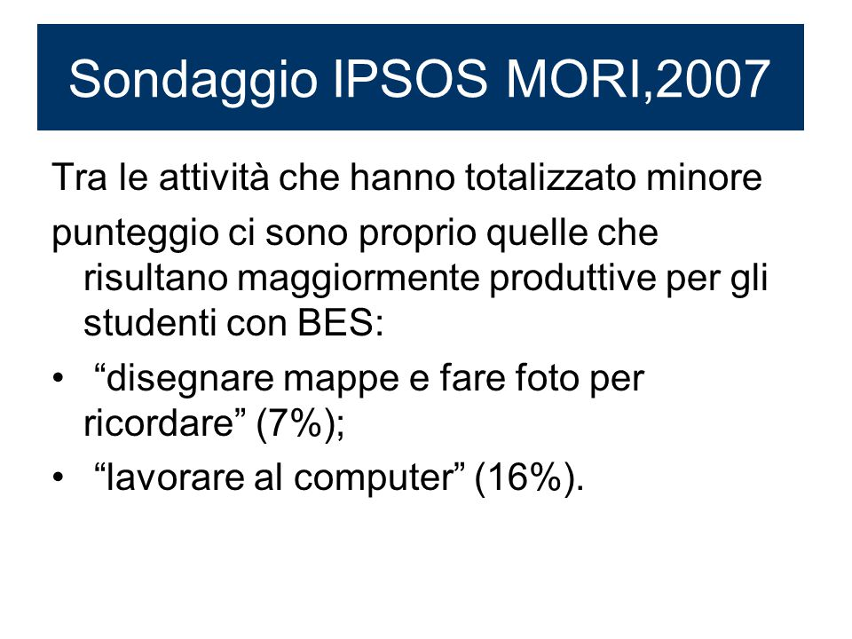 Sondaggio IPSOS MORI,2007 Nella stessa indagine alla fine è stato chiesto ai ragazzi di indicare modi di apprendere che preferiscono.