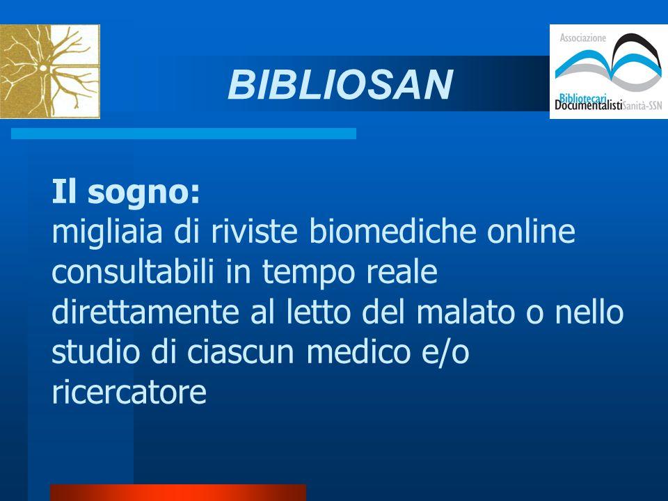 Il sogno: migliaia di riviste biomediche online consultabili in tempo reale direttamente al letto del malato o nello studio di ciascun medico e/o ricercatore BIBLIOSAN