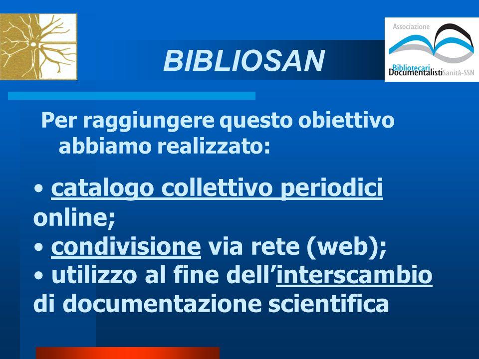 Per raggiungere questo obiettivo abbiamo realizzato: catalogo collettivo periodici online; condivisione via rete (web); utilizzo al fine dell'interscambio di documentazione scientifica BIBLIOSAN