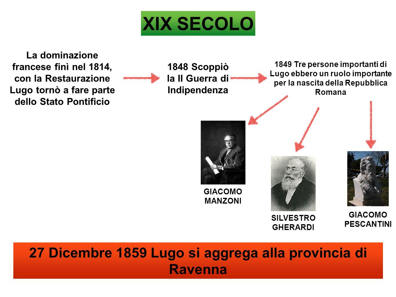 XIX SECOLO La dominazione francese finì nel 1814, con la Restaurazione Lugo tornò a fare parte dello Stato Pontificio 1848 Scoppiò la II Guerra di Ind