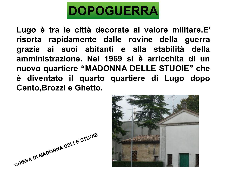 DOPOGUERRA Lugo è tra le città decorate al valore militare.E' risorta rapidamente dalle rovine della guerra grazie ai suoi abitanti e alla stabilità d