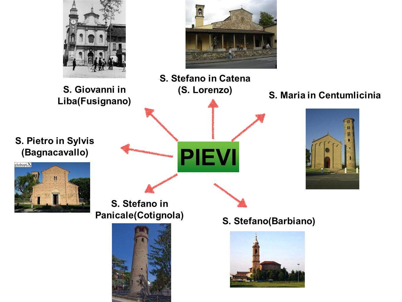 PIEVI S. Giovanni in Liba(Fusignano) S. Pietro in Sylvis (Bagnacavallo) S. Stefano(Barbiano) S. Maria in Centumlicinia S. Stefano in Panicale(Cotignol