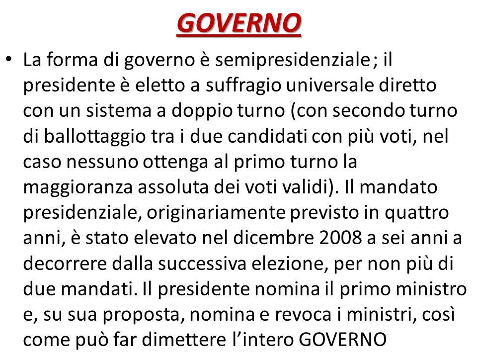 GOVERNO La forma di governo è semipresidenziale ; il presidente è eletto a suffragio universale diretto con un sistema a doppio turno (con secondo tur