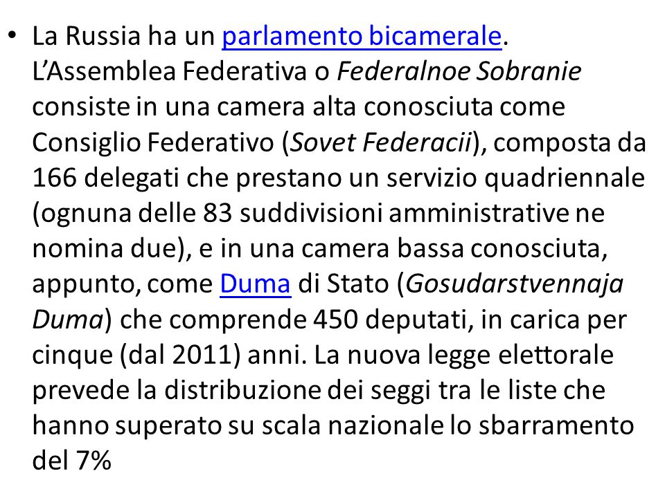 La Russia ha un parlamento bicamerale. L'Assemblea Federativa o Federalnoe Sobranie consiste in una camera alta conosciuta come Consiglio Federativo (