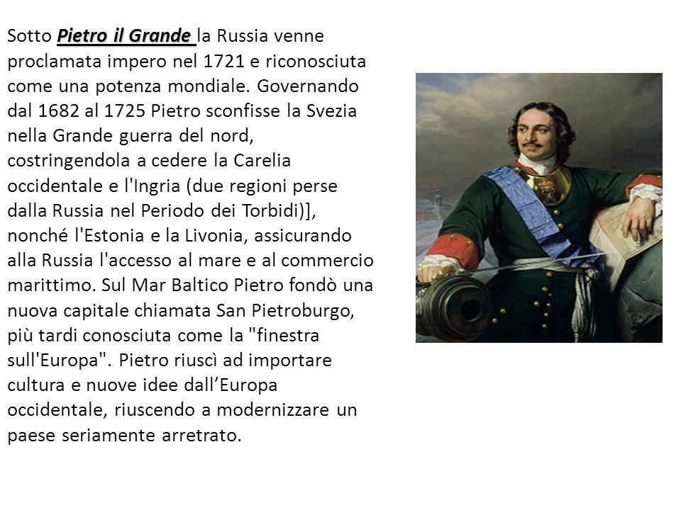 Pietro il Grande Sotto Pietro il Grande la Russia venne proclamata impero nel 1721 e riconosciuta come una potenza mondiale. Governando dal 1682 al 17