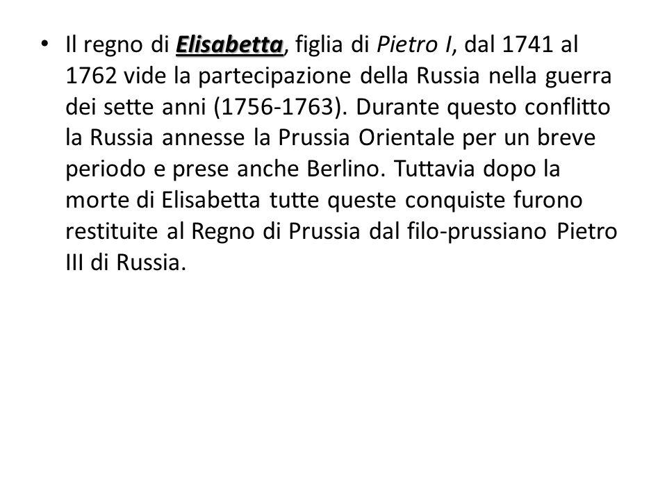 Elisabetta Il regno di Elisabetta, figlia di Pietro I, dal 1741 al 1762 vide la partecipazione della Russia nella guerra dei sette anni (1756-1763). D