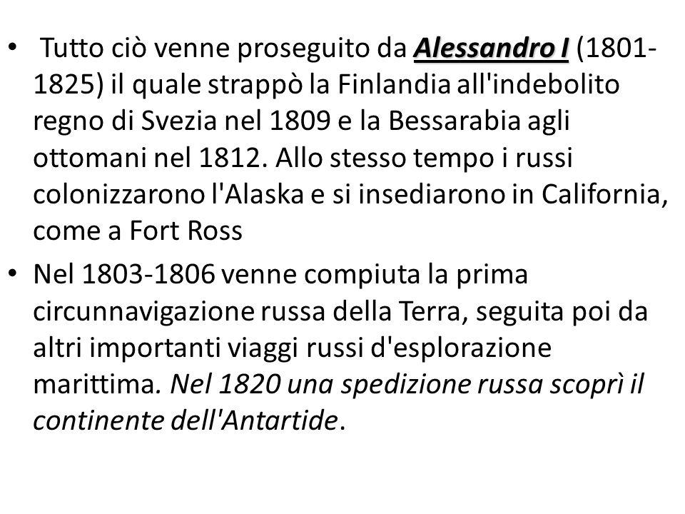 Alessandro I Tutto ciò venne proseguito da Alessandro I (1801- 1825) il quale strappò la Finlandia all'indebolito regno di Svezia nel 1809 e la Bessar