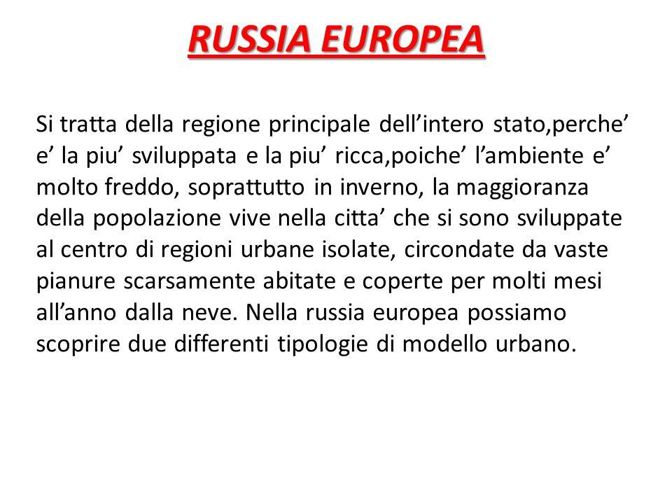 RUSSIA EUROPEA RUSSIA EUROPEA Si tratta della regione principale dell'intero stato,perche' e' la piu' sviluppata e la piu' ricca,poiche' l'ambiente e' molto freddo, soprattutto in inverno, la maggioranza della popolazione vive nella citta' che si sono sviluppate al centro di regioni urbane isolate, circondate da vaste pianure scarsamente abitate e coperte per molti mesi all'anno dalla neve.