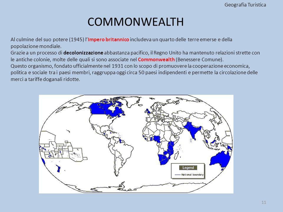 COMMONWEALTH Geografia Turistica 11 Al culmine del suo potere (1945) l'Impero britannico includeva un quarto delle terre emerse e della popolazione mo