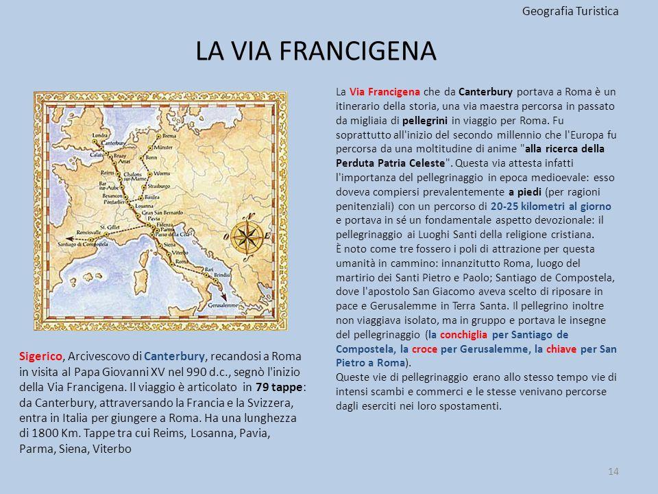 LA VIA FRANCIGENA Geografia Turistica 14 La Via Francigena che da Canterbury portava a Roma è un itinerario della storia, una via maestra percorsa in