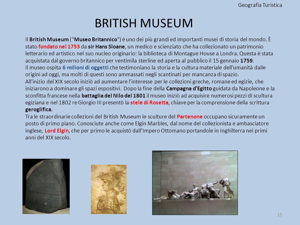 BRITISH MUSEUM Geografia Turistica 15 Il British Museum (