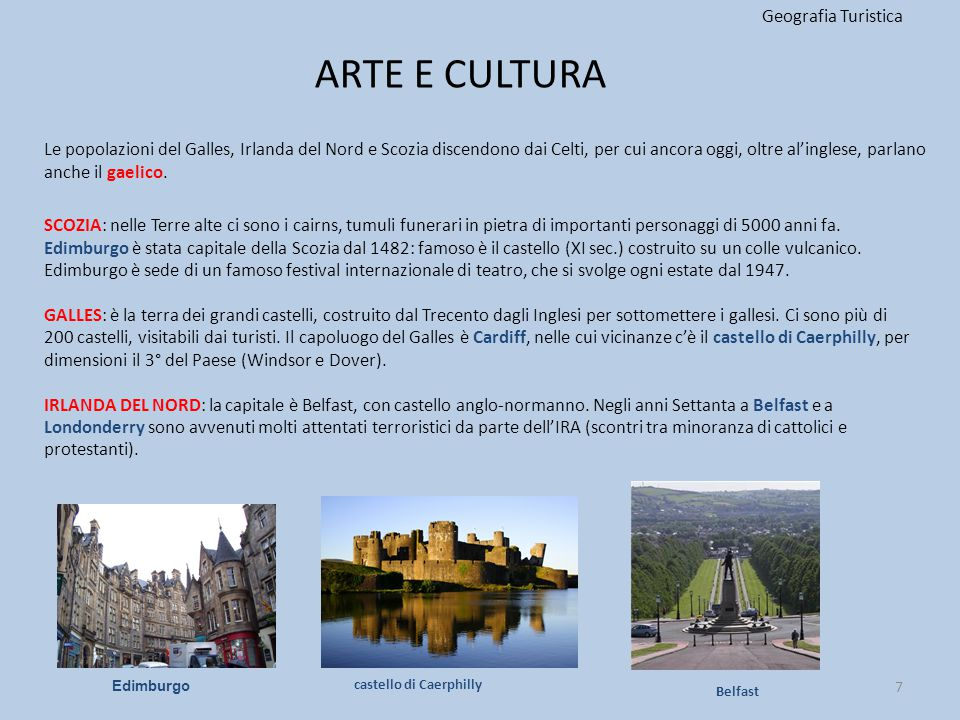 ARTE E CULTURA Geografia Turistica 7 SCOZIA: nelle Terre alte ci sono i cairns, tumuli funerari in pietra di importanti personaggi di 5000 anni fa. Ed