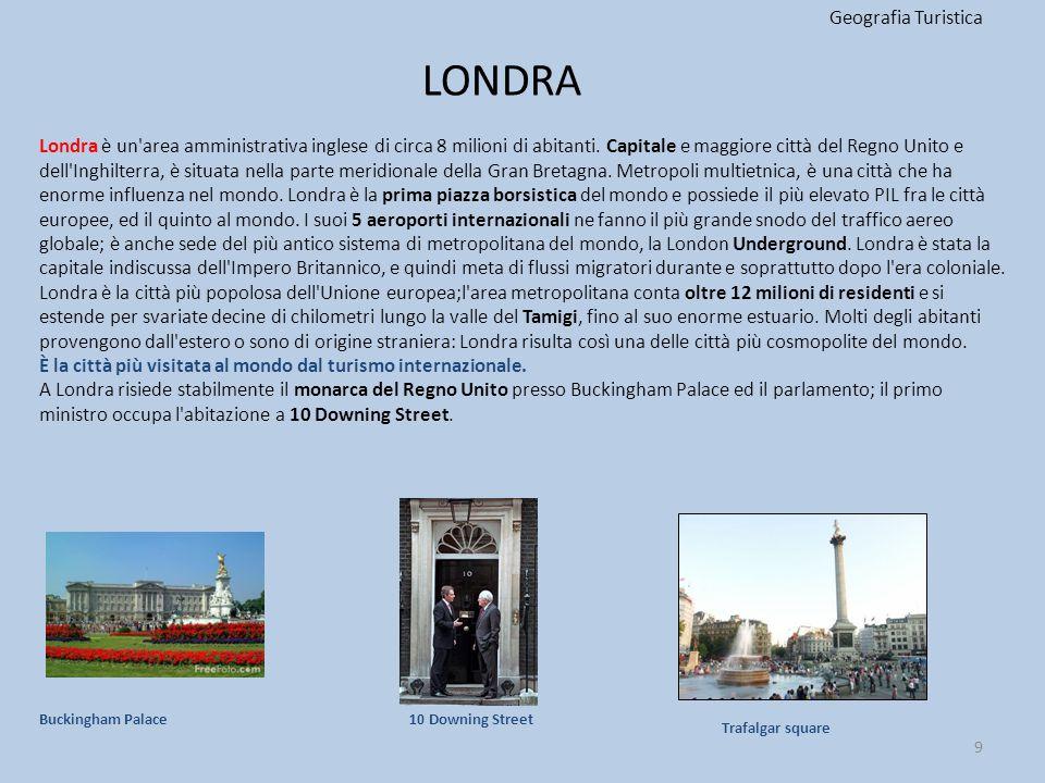 LONDRA Geografia Turistica 9 Londra è un'area amministrativa inglese di circa 8 milioni di abitanti. Capitale e maggiore città del Regno Unito e dell'