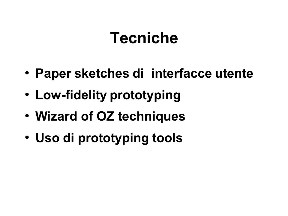 Tecniche Paper sketches di interfacce utente Low-fidelity prototyping Wizard of OZ techniques Uso di prototyping tools