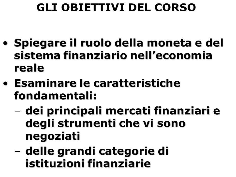 GLI OBIETTIVI DEL CORSO Spiegare il ruolo della moneta e del sistema finanziario nell'economia realeSpiegare il ruolo della moneta e del sistema finan