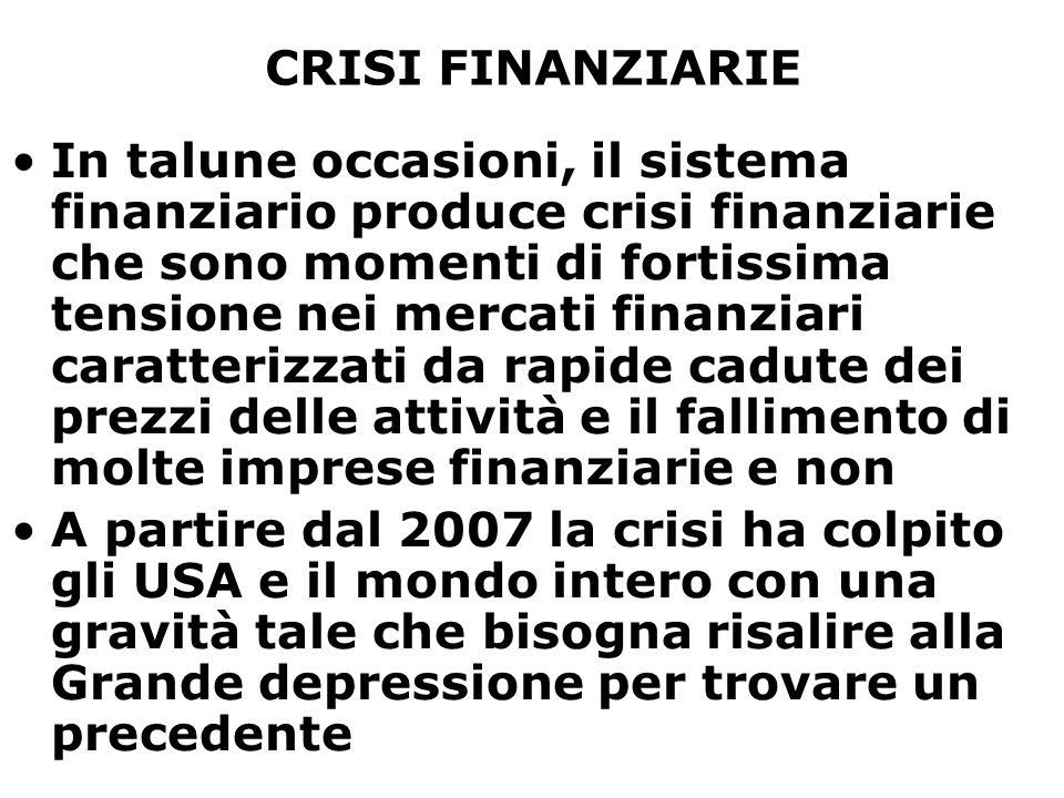 CRISI FINANZIARIE In talune occasioni, il sistema finanziario produce crisi finanziarie che sono momenti di fortissima tensione nei mercati finanziari