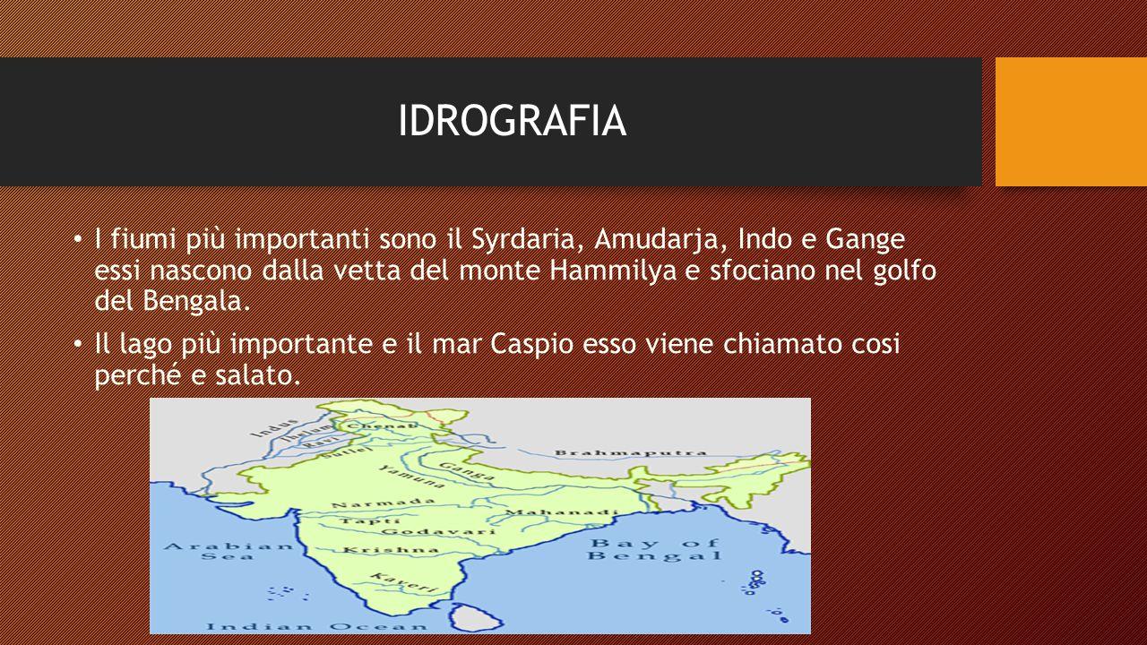IDROGRAFIA I fiumi più importanti sono il Syrdaria, Amudarja, Indo e Gange essi nascono dalla vetta del monte Hammilya e sfociano nel golfo del Bengala.