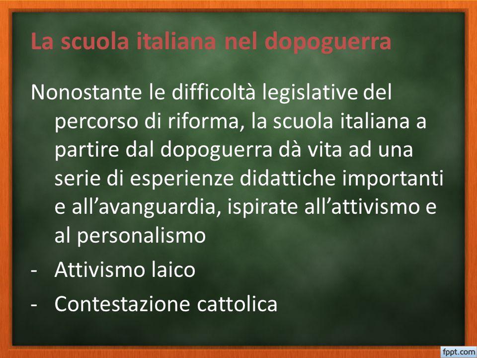 La scuola italiana nel dopoguerra Nonostante le difficoltà legislative del percorso di riforma, la scuola italiana a partire dal dopoguerra dà vita ad