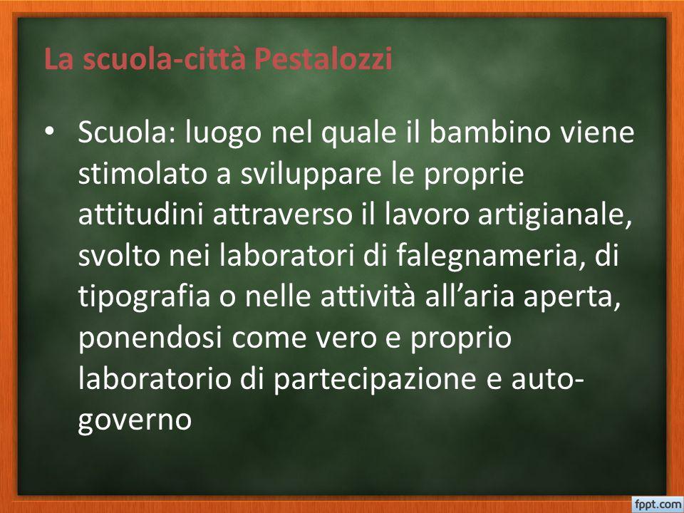La scuola-città Pestalozzi Scuola: luogo nel quale il bambino viene stimolato a sviluppare le proprie attitudini attraverso il lavoro artigianale, svo